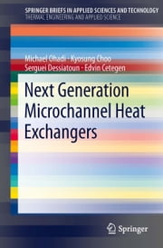 Next Generation Microchannel Heat Exchangers ebook by Michael M. Ohadi,Kyosung Choo,Serguei Dessiatoun,Edvin Cetegen