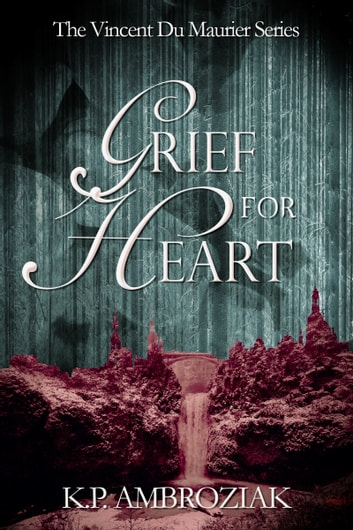Grief For Heart ebook by K. P. Ambroziak
