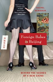 Foreign Babes in Beijing: Behind the Scenes of a New China ebook by Rachel DeWoskin