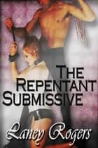 The Repentant Submissive ebook by Laney Rogers