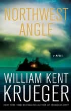 Northwest Angle ebook by William Kent Krueger
