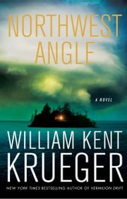 Northwest Angle - A Novel ebook by William Kent Krueger