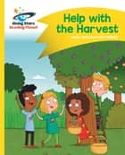 Reading Planet - Help with the Harvest - Yellow: Comet Street Kids ePub ebook by Adam Guillain, Charlotte Guillain
