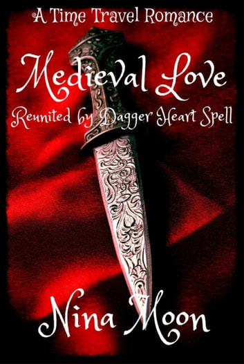 Time Travel Romance: Medieval Love: Reunited by Dagger Heart Spell ebook by Nina Moon