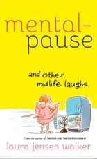 Mentalpause and Other Midlife Laughs ebook by Laura Jensen Walker