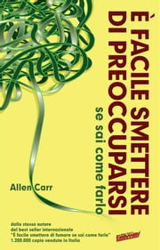 È Facile Smettere di Preoccuparsi - se sai come farlo ebook by Allen Carr