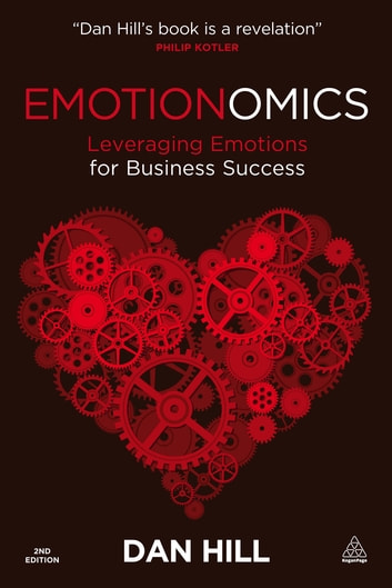 Emotionomics - Leveraging Emotions for Business Success ebook by Dan Hill