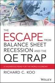The Escape from Balance Sheet Recession and the QE Trap - A Hazardous Road for the World Economy ebook by Richard C. Koo