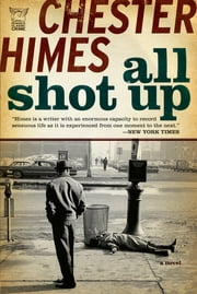 All Shot Up: The Classic Crime Thriller ebook by Chester Himes