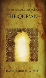 The Essential Message of the Qur'an ebook by Shaykh Fadhlalla Haeri