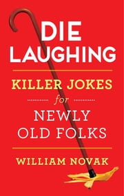 Die Laughing - Killer Jokes for Newly Old Folks ebook by William Novak