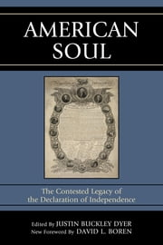 American Soul - The Contested Legacy of the Declaration of Independence ebook by Justin Buckley Dyer, David L. Boren