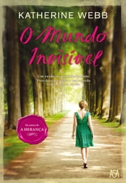 O Mundo Invisível ebook by KATHERINE WEBB