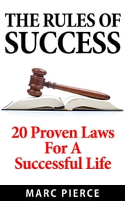 The Rules Of Success: 20 Proven Laws For A Successful Life ebook by Marc Pierce