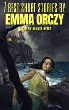 7 best short stories by Emma Orczy ebook by Emma Orczy, August Nemo