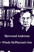 Windy McPherson's Son (Unabridged) ebook by Sherwood Anderson
