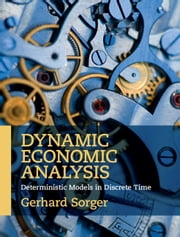 Dynamic Economic Analysis - Deterministic Models in Discrete Time ebook by Gerhard Sorger