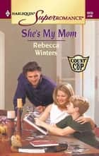 She's My Mom ebook by Rebecca Winters