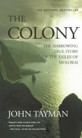 The Colony - The Harrowing True Story of the Exiles of Molokai ebook by John Tayman