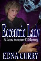 Eccentric Lady - A Lacey Summers PI Mystery ebook by Edna Curry