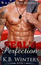 SEAL'd Perfection Book 2 - SEAL'd Perfection, #2 ebook by KB Winters