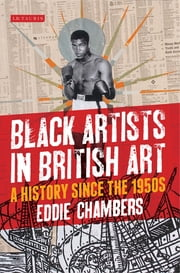 Black Artists in British Art - A History since the 1950s ebook by Eddie Chambers