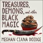 Treasures, Demons, and Other Black Magic audiobook by Meghan Ciana Doidge