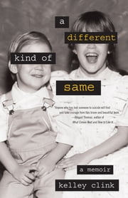 A Different Kind of Same - A Memoir ebook by Kelley Clink