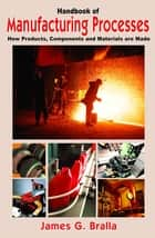Handbook of Manufacturing Processes - How Products, Components and Materials Are Made ebook by