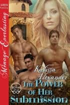 The Power of Her Submission ebook by Kalissa Alexander