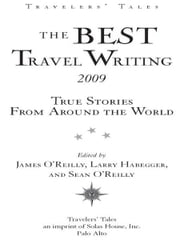The Best Travel Writing 2009 - True Stories from Around the World ebook by James O'Reilly,Larry Habegger,Sean O'Reilly