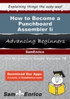 How to Become a Punchboard Assembler Ii - How to Become a Punchboard Assembler Ii ebook by Dina Hanna