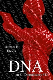 DNA (an Ell Donsaii story #13) ebook by Laurence E Dahners