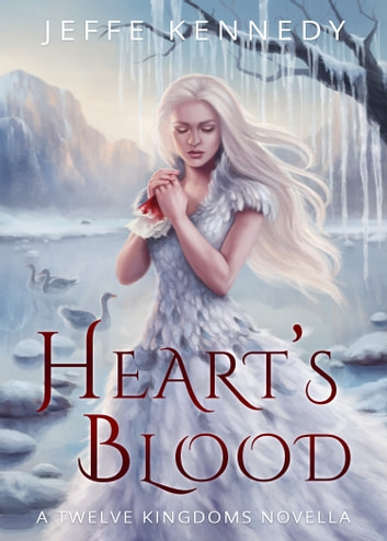 Heart's Blood - A Story of The Twelve Kingdoms ebook by Jeffe Kennedy
