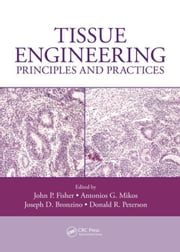 Tissue Engineering: Principles and Practices ebook by Fisher, John P.