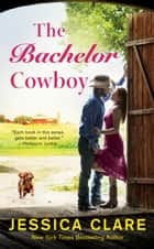 The Bachelor Cowboy ebook by Jessica Clare
