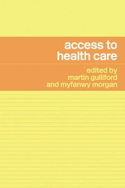 Access to Health Care ebook by Martin Gulliford,Myfanwy Morgan