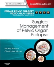 Surgical Management of Pelvic Organ Prolapse - Female Pelvic Surgery Video Atlas Series: Expert Consult: Online ebook by Mickey M. Karram,Christopher F Maher
