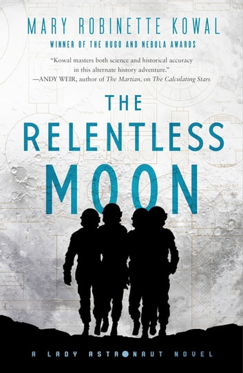 The Relentless Moon - A Lady Astronaut Novel ebook by Mary Robinette Kowal