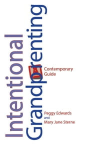 Intentional Grandparenting - A Contemporary Guide ebook by Peggy Edwards,Mary Jane Stearne