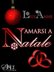 Amarsi a Natale ebook by Lily Anne