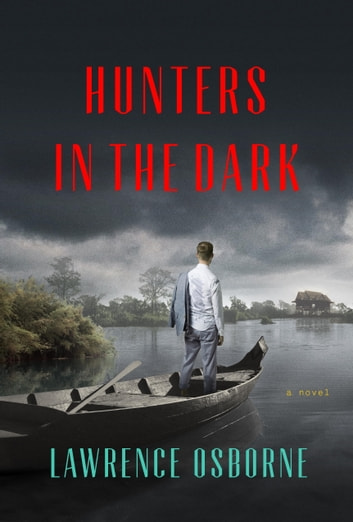 Hunters in the Dark - A Novel ebook by Lawrence Osborne