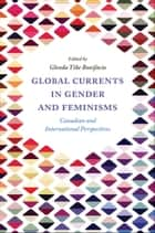 Global Currents in Gender and Feminisms - Canadian and International Perspectives ebook by Glenda Tibe Bonifacio