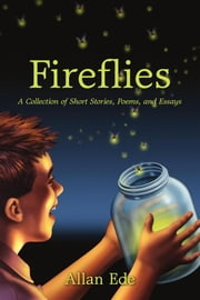 Fireflies - A Collection of Short Stories, Poems, and Essays ebook by Allan Ede