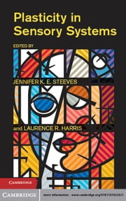 Plasticity in Sensory Systems ebook by Jennifer K. E. Steeves, Laurence R. Harris