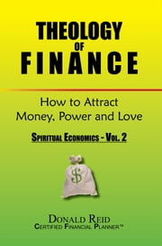 Theology of Finance: How to Attract Money, Power and Love - Spiritual Economics - Vol. 2 ebook by Donald Reid
