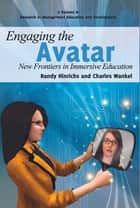 Engaging the Avatar - New Frontiers in Immersive Education ebook by Charles Wankel, Ph.D., Randy Hinrichs