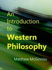 An Introduction to Western Philosophy ebook by Matt McGinniss