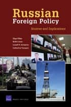Russian Foreign Policy - Sources and Implications ebook by Olga Oliker, Keith Crane, Lowell H. Schwartz,...