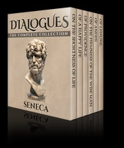 Dialogues - The Complete Collection ebook by Seneca